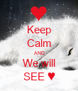Keep Calm AND We will SEE ♥ - Personalised Poster small