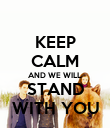 KEEP CALM AND WE WILL STAND WITH YOU - Personalised Poster small
