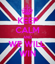 KEEP CALM AND WE WILL  WIN - Personalised Poster large