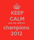 KEEP CALM and we willl be  champions  2012  - Personalised Poster large