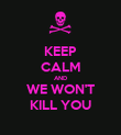 KEEP CALM AND WE WON'T KILL YOU - Personalised Poster large