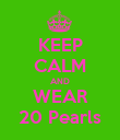 KEEP CALM AND WEAR 20 Pearls - Personalised Poster large