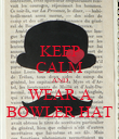 KEEP CALM AND WEAR A BOWLER HAT - Personalised Poster large