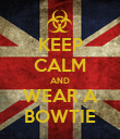 KEEP CALM AND WEAR A BOWTIE - Personalised Poster large