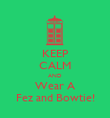 KEEP CALM AND Wear A Fez and Bowtie! - Personalised Poster large