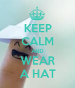 KEEP CALM AND WEAR A HAT - Personalised Poster large