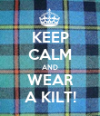 KEEP CALM AND WEAR A KILT! - Personalised Poster large