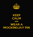 KEEP CALM AND WEAR A MOCKINGJAY PIN - Personalised Poster large