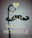 KEEP CALM AND WEAR A  MONOCLE - Personalised Poster large