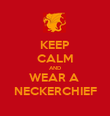 KEEP CALM AND WEAR A  NECKERCHIEF - Personalised Poster large