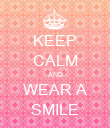 KEEP CALM AND WEAR A SMILE - Personalised Poster large