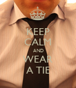 KEEP CALM AND WEAR A TIE - Personalised Poster large