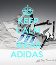 KEEP CALM AND WEAR ADIDAS  - Personalised Poster large
