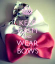 KEEP CALM AND WEAR BOWS - Personalised Poster large