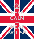 KEEP CALM AND WEAR BRITISH - Personalised Poster large
