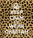 KEEP CALM AND WEAR CHEETAH - Personalised Poster large