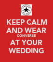 KEEP CALM AND WEAR CONVERSE AT YOUR WEDDING - Personalised Poster large