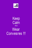 Keep Calm And Wear Convesres !!! - Personalised Poster large