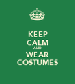 KEEP CALM AND WEAR COSTUMES - Personalised Poster large