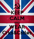 KEEP CALM AND WEAR Crks&Cstles - Personalised Poster large
