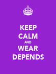 KEEP CALM AND WEAR DEPENDS - Personalised Poster large
