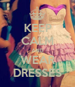 KEEP CALM AND WEAR DRESSES - Personalised Poster large