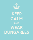 KEEP CALM AND WEAR DUNGAREES - Personalised Poster large