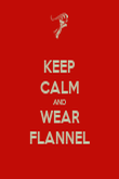 KEEP CALM AND WEAR FLANNEL - Personalised Poster large