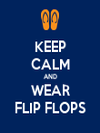 KEEP CALM AND WEAR FLIP FLOPS - Personalised Poster large
