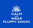 KEEP CALM AND WEAR FLUFFY SOCKS - Personalised Poster large