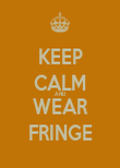 KEEP CALM AND WEAR FRINGE - Personalised Poster large