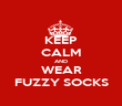 KEEP CALM AND WEAR FUZZY SOCKS - Personalised Poster large