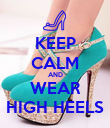 KEEP CALM AND WEAR HIGH HEELS - Personalised Poster large