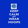 KEEP CALM AND WEAR HOOPS - Personalised Poster large
