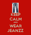 KEEP CALM AND WEAR JEANZZ - Personalised Poster large