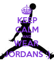 KEEP CALM AND WEAR  JORDANS :) - Personalised Poster large