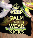 KEEP CALM AND WEAR KICKS - Personalised Poster large