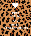 KEEP CALM AND WEAR   LEOPARD PRINTS - Personalised Poster large