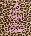 KEEP CALM AND Wear Leopard - Personalised Poster large