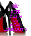 KEEP CALM AND WEAR LOUBOUTIN - Personalised Poster large