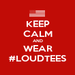 KEEP CALM AND WEAR #LOUDTEES - Personalised Poster large