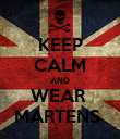 KEEP CALM AND WEAR  MARTENS  - Personalised Poster large