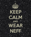 KEEP CALM AND WEAR NEFF - Personalised Poster small