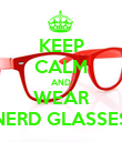 KEEP CALM AND WEAR NERD GLASSES - Personalised Poster large
