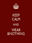 KEEP CALM AND WEAR &NOTHING - Personalised Poster large