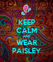 KEEP CALM AND WEAR PAISLEY - Personalised Poster large