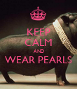 KEEP CALM AND WEAR PEARLS  - Personalised Poster large