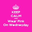 KEEP CALM AND Wear Pink On Wednesday - Personalised Poster large