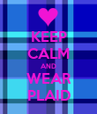 KEEP CALM AND WEAR PLAID - Personalised Poster large