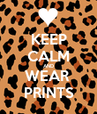 KEEP CALM AND WEAR  PRINTS - Personalised Poster large